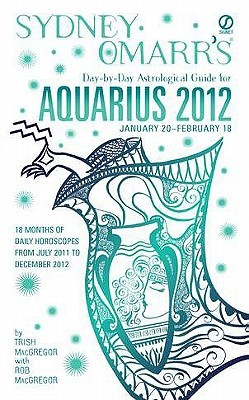 Sydney Omarr's Day-by-Day Astrological Guide for the Year 2012 by Trish MacGregor