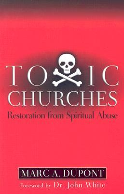 Toxic Churches: Restoration from Spiritual Abuse