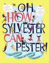 Oh, How Sylvester Can Pester!: And Other Poems More or Less About Manners