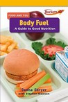 Body Fuel: A Guide to Good Nutrition