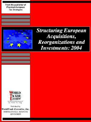 Structuring European Acquisitions, Reorganizations and Investments: 2004  by  Judy S. Kuan