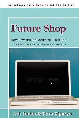 Future Shop: How New Technologies Will Change the Way We Shop and What We Buy