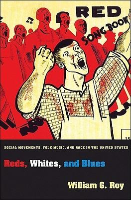 Reds, Whites, and Blues: Social Movements, Folk Music, and Race in the United States