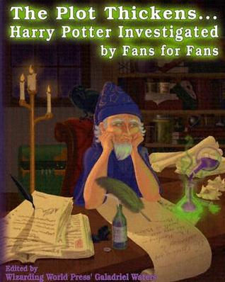 The Plot Thickens... Harry Potter Investigated by Fans for Fans by Galadriel Waters