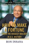 How to Make a Fortune from the Biggest Bailout in U.S. History: A Guide to the 7 Greatest Bargains from Main Street to WallStreet