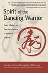 Spirit of the Dancing Warrior: Asian Wisdom for Peak Performance in Athletic & Life