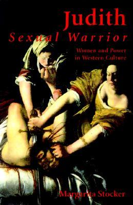 Judith: Sexual Warrior: Women and Power in Western Culture