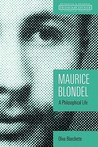 Maurice Blondel: A Philosophical Life