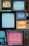 TV Shows That Teach: 100 TV Moments to Get Teenagers Talking