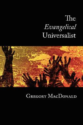 The Evangelical Universalist by Gregory MacDonald