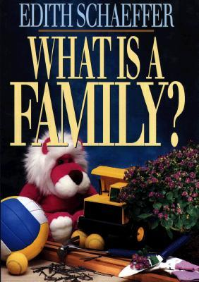 What Is a Family? by Edith Schaeffer