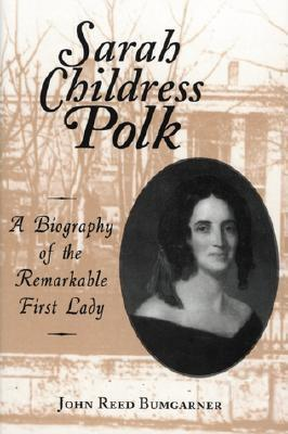 Sarah Childress Polk: A Biography of the Remarkable First Lady