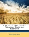 Can Telepathy Explain?: Results of Psychical Research