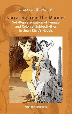 Narrating from the Margins: Self-Representation of Female and Colonial Subjectivities in Jean Rhys's Novels.