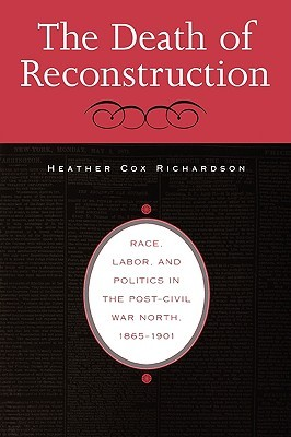 The Death of Reconstruction: Race, Labor, and Politics in the Post-Civil War North, 1865-1901