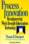 Process Innovation: Reengineering Work Through Information Technology