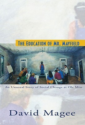 The Education of Mr. Mayfield: An Unusual Story of Social Change at Ole Miss