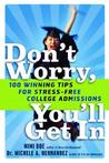 Don't Worry, You'll Get In: 100 Winning Tips for Stress-Free College Admissions