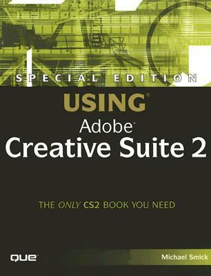Special Edition Using Adobe Creative Suite 2 by Michael Smick
