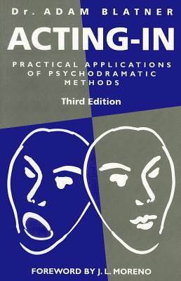 Acting In: Practical Applications of Psychodramatic Methods