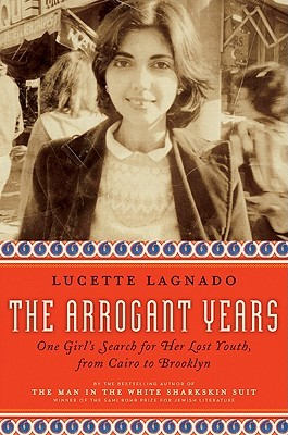 The Arrogant Years by Lucette Lagnado