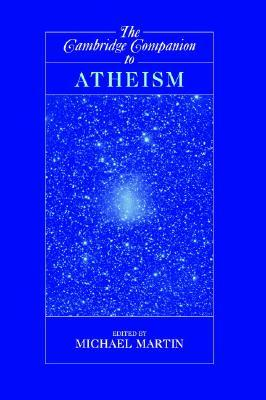 The Cambridge Companion to Atheism by Michael Martin