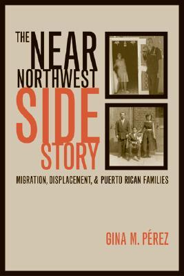 The Near Northwest Side Story by Gina Pérez
