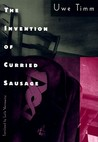 The Invention of Curried Sausage by Uwe Timm