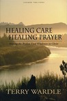Healing Care, Healing Prayer by Terry Wardle