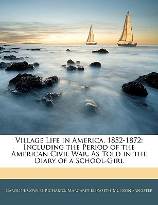 Village Life in America, 1852-1872 by Caroline Cowles Richards