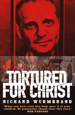 Tortured for Christ by Richard Wurmbrand
