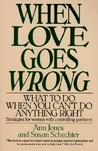 When Love Goes Wrong: What to Do When You Can't Do Anything Right