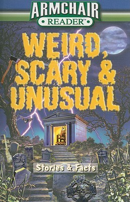 Weird, Scary & Unusual: Stories & Facts  (Armchair Reader)