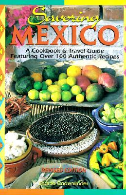 Savoring Mexico: A Cookbook Travel Guide to the Recipes Regions of Mexico