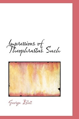 Impressions of Theophrastus Such by George Eliot