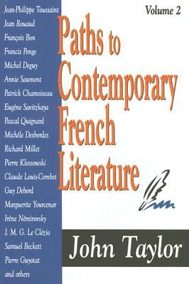 Paths to Contemporary French Literature, Volume 2 by John Taylor