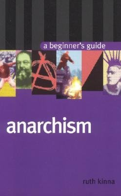 Download Anarchism: A Beginner's Guide PDF by Ruth Kinna