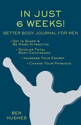 In Just 6 Weeks! Better Body Journal for Men