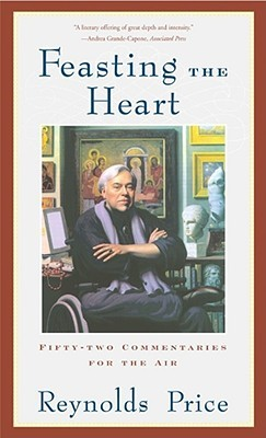 Feasting the Heart by Reynolds Price