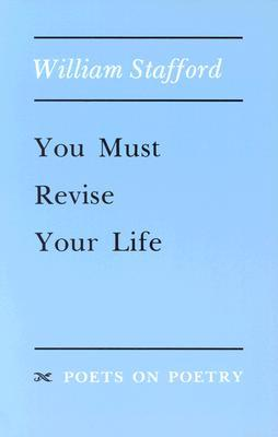 You Must Revise Your Life by William Edgar Stafford