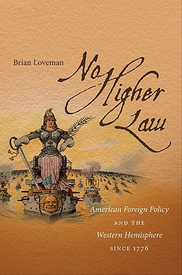 No Higher Law: American Foreign Policy and the Western Hemisphere Since 1776
