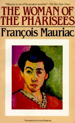 The Woman of the Pharisees by François Mauriac