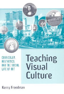 Teaching Visual Culture by Kerry Freedman