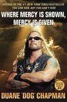 Where Mercy Is Shown, Mercy Is Given by Duane Chapman