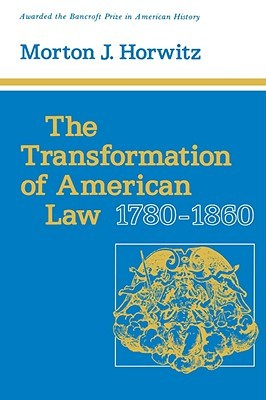 The Transformation of American Law, 1780-1860 by Morton J. Horwitz