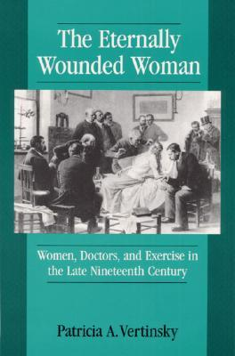 The Eternally Wounded Woman by Patricia Vertinsky