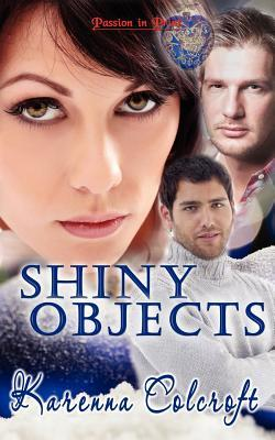 Shiny Objects by Karenna Colcroft