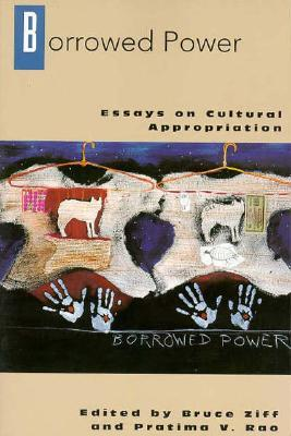 Borrowed Power: Essays on Cultural Appropriation