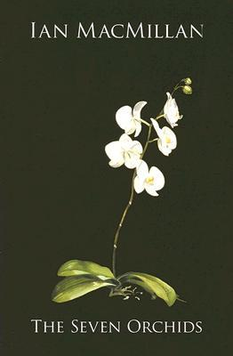 The Seven Orchids by Ian MacMillan