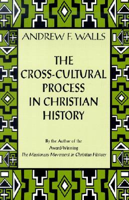 The Cross-Cultural Process in Christian History by Andrew F. Walls